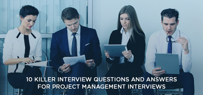 10 killer project management interview questions  u0026 answers