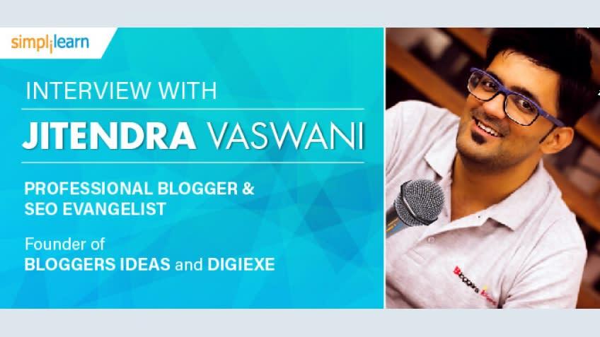 Jitendra Vaswani: A professional blogger sharing his secrets | Simplilearn