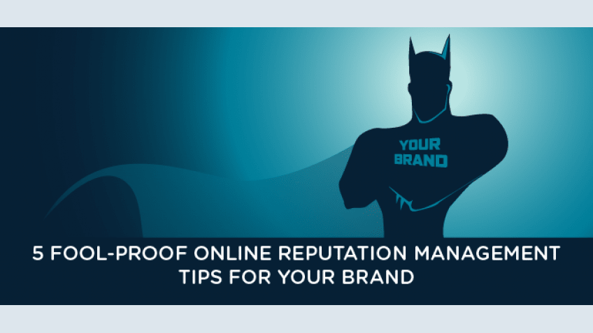Online Reputation Management: 5 Fool-proof Tips for Your Brand
